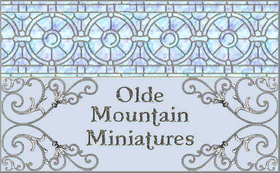 Olde Mountain Miniatures for Dollhouses